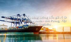 Dịch vụ vận chuyển hàng giá rẻ từ Kolkata (ex Calcutta), India - Hải Phòng, Việt Nam