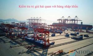 Kiểm tra trị giá hải quan với hàng nhập khẩu